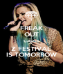 FREAK OUT CAUSE Z FESTIVAL IS TOMORROW - Personalised Poster A4 size