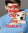 FREAK OUT COS IT'S TODAY - Personalised Poster A4 size