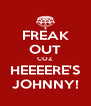 FREAK OUT COZ HEEEERE'S JOHNNY! - Personalised Poster A4 size