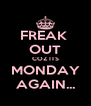 FREAK  OUT COZ ITS MONDAY AGAIN... - Personalised Poster A4 size