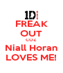 FREAK OUT COZ Niall Horan LOVES ME! - Personalised Poster A4 size