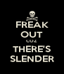 FREAK OUT COZ THERE'S SLENDER - Personalised Poster A4 size