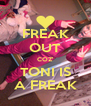 FREAK OUT COZ' TONI IS A FREAK - Personalised Poster A4 size
