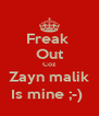 Freak  Out Coz Zayn malik Is mine ;-)  - Personalised Poster A4 size