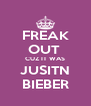 FREAK OUT  CUZ IT WAS JUSITN BIEBER - Personalised Poster A4 size