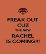 FREAK OUT CUZ THE NEW RACHEL IS COMING!!! - Personalised Poster A4 size