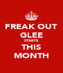 FREAK OUT GLEE STARTS THIS MONTH - Personalised Poster A4 size