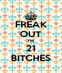 FREAK OUT I'M 21 BITCHES - Personalised Poster A4 size