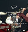 FREAK OUT I'M NOT JUSTIN BIEBER YOU  MOTHERFUCKERS! - Personalised Poster A4 size