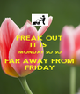 FREAK OUT IT IS  MONDAY SO SO FAR AWAY FROM FRIDAY - Personalised Poster A4 size