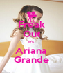 Freak Out It's Ariana Grande - Personalised Poster A4 size