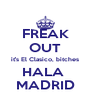 FREAK OUT it's El Clasico, bitches HALA  MADRID - Personalised Poster A4 size