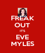 FREAK OUT IT'S EVE MYLES - Personalised Poster A4 size