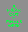 FREAK OUT IT'S FINALS WEEK - Personalised Poster A4 size