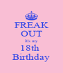 FREAK OUT It's my 18th  Birthday - Personalised Poster A4 size