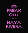 FREAK OUT IT'S NAYA RIVERA - Personalised Poster A4 size