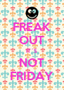 FREAK OUT IT´S NOT FRIDAY - Personalised Poster A4 size