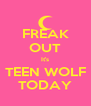 FREAK OUT It's TEEN WOLF TODAY - Personalised Poster A4 size