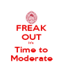 FREAK OUT It's Time to Moderate - Personalised Poster A4 size
