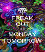 FREAK OUT ITS MONDAY TOMORROW - Personalised Poster A4 size