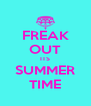 FREAK OUT ITS SUMMER TIME - Personalised Poster A4 size