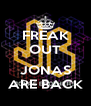 FREAK OUT  JONAS ARE BACK - Personalised Poster A4 size