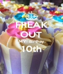 FREAK OUT MY  Birthay 10th  - Personalised Poster A4 size