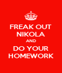 FREAK OUT NIKOLA AND DO YOUR HOMEWORK - Personalised Poster A4 size