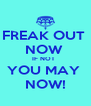 FREAK OUT  NOW  IF NOT   YOU MAY  NOW! - Personalised Poster A4 size