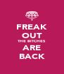 FREAK OUT THE BITCHES ARE BACK - Personalised Poster A4 size