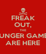 FREAK OUT, THE HUNGER GAMES ARE HERE - Personalised Poster A4 size