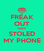FREAK OUT THEY STOLED MY PHONE - Personalised Poster A4 size