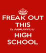 FREAK OUT THIS IS ARADIPPOU  HIGH SCHOOL - Personalised Poster A4 size