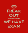 FREAK OUT TOMOROW WE HAVE EXAM - Personalised Poster A4 size