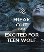 FREAK OUT TOO  EXCITED FOR TEEN WOLF - Personalised Poster A4 size