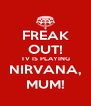 FREAK OUT! TV IS PLAYING NIRVANA, MUM! - Personalised Poster A4 size