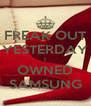 FREAK OUT YESTERDAY I OWNED SAMSUNG - Personalised Poster A4 size