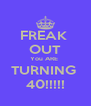 FREAK  OUT You ARE  TURNING  40!!!!! - Personalised Poster A4 size