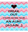 FREAK OUT YOU'RE GOING TO BE AN AUNT (AGAIN...) - Personalised Poster A4 size