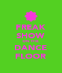 FREAK SHOW ON THE DANCE FLOOR - Personalised Poster A4 size