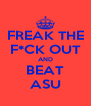 FREAK THE F*CK OUT AND BEAT ASU - Personalised Poster A4 size
