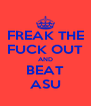 FREAK THE FUCK OUT AND BEAT ASU - Personalised Poster A4 size