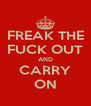 FREAK THE FUCK OUT AND CARRY ON - Personalised Poster A4 size