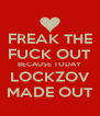 FREAK THE FUCK OUT BECAUSE TODAY LOCKZOV MADE OUT - Personalised Poster A4 size