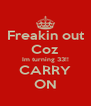 Freakin out Coz Im turning 33!! CARRY ON - Personalised Poster A4 size