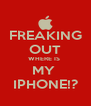 FREAKING OUT WHERE IS  MY  IPHONE!? - Personalised Poster A4 size
