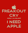 FREAKOUT CRY AND SCREAM I NEED APPLE - Personalised Poster A4 size