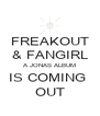 FREAKOUT & FANGIRL A JONAS ALBUM IS COMING  OUT - Personalised Poster A4 size