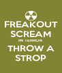 FREAKOUT SCREAM IN TERROR THROW A STROP - Personalised Poster A4 size