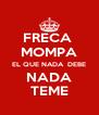 FRECA  MOMPA EL QUE NADA  DEBE NADA TEME - Personalised Poster A4 size